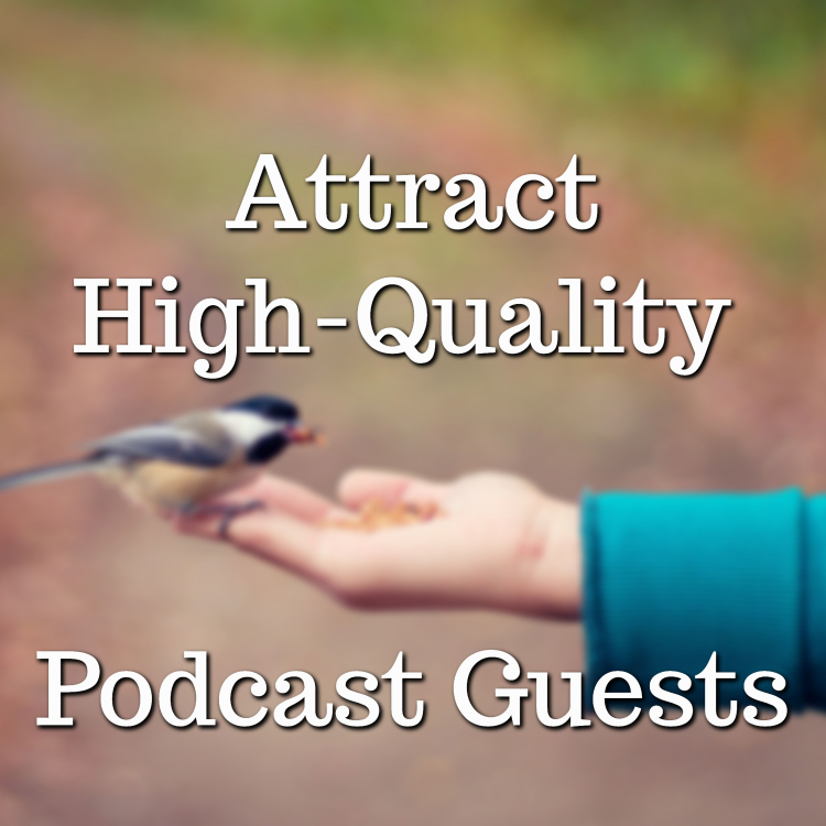 Attract high quality podcast guests